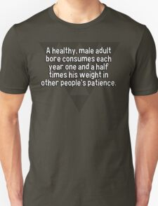A healthy' male adult bore consumes each year one and a half times his weight in other people's patience. T-Shirt
