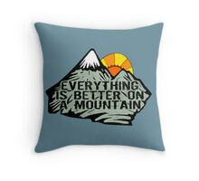 Everything is better on a mountain. Throw Pillow