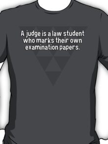 A judge is a law student who marks their own examination papers. T-Shirt