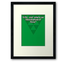 A life... cool.. where can I download one of those? Framed Print