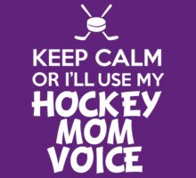keep calm or i'll use my hockey mom voice by imgarry