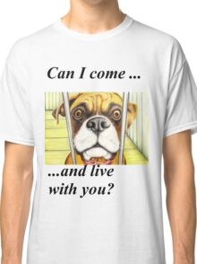 Can I come and live with you? 1457 views and 39 favouritings as at 7th July 2012 Classic T-Shirt