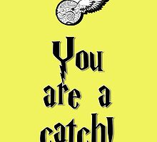 You are a catch! by fashprints