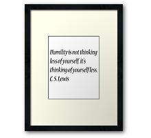 Humility is not thinking less of yourself, it's thinking of yourself less. C. S. Lewis Framed Print