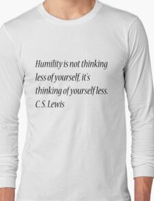 Humility is not thinking less of yourself, it's thinking of yourself less. C. S. Lewis Long Sleeve T-Shirt