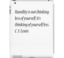 Humility is not thinking less of yourself, it's thinking of yourself less. C. S. Lewis iPad Case/Skin