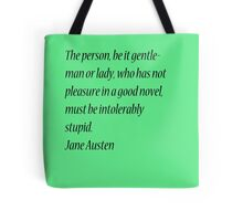 The person, be it gentleman or lady, who has not pleasure in a good novel, must be intolerably stupid. Jane Austen Tote Bag