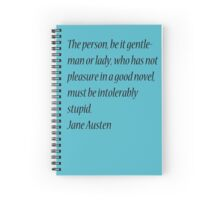 The person, be it gentleman or lady, who has not pleasure in a good novel, must be intolerably stupid. Jane Austen Spiral Notebook