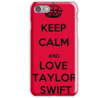 KEEP CALM AND LOVE TAYLOR SWIFT iPhone Case/Skin