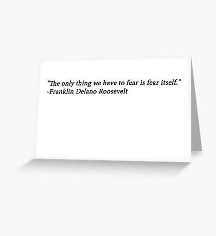 """""""The only thing we have to fear is fear itself."""" --Franklin Delano Roosevelt Greeting Card"""