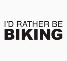 I'D RATHER BE BIKING by LudlumDesign