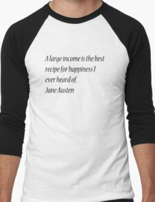 A large income is the best recipe for happiness I ever heard of. Jane Austen Men's Baseball ¾ T-Shirt