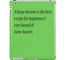 A large income is the best recipe for happiness I ever heard of. Jane Austen iPad Case/Skin