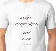 make cupcakes not war Unisex T-Shirt