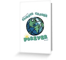 Climate Change Forever Greeting Card