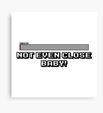 Not Even Close Baby! Canvas Print