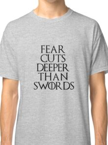 Fear cuts deeper than swords - Arya Stark Classic T-Shirt