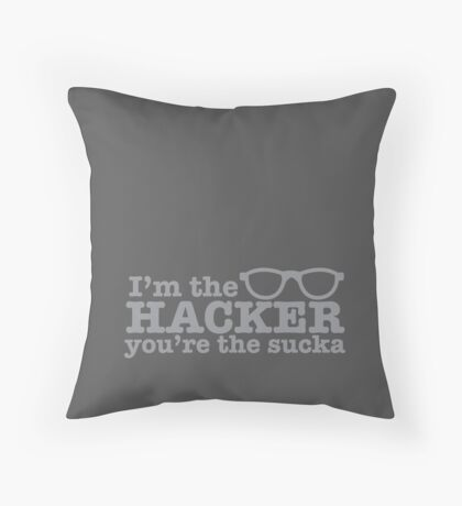 I'm the HACKER you're the SUCKA Throw Pillow