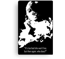 It's too bad she won't live, but then again, who does? Canvas Print