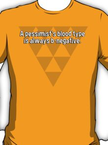 A pessimist's blood type is always b-negative. T-Shirt