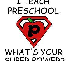 I TEACH PRESCHOOL WHAT'S YOUR SUPER POWER? by Divertions