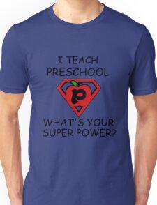 I TEACH PRESCHOOL WHAT'S YOUR SUPER POWER? Unisex T-Shirt