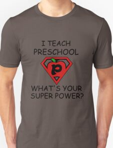 I TEACH PRESCHOOL WHAT'S YOUR SUPER POWER? Unisex T-Shirt