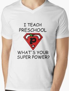 I TEACH PRESCHOOL WHAT'S YOUR SUPER POWER? Mens V-Neck T-Shirt