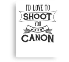I'd love to shoot you with my Canon Canvas Print