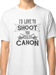 I'd love to shoot you with my Canon Classic T-Shirt