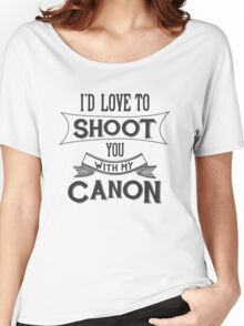 I'd love to shoot you with my Canon Women's Relaxed Fit T-Shirt