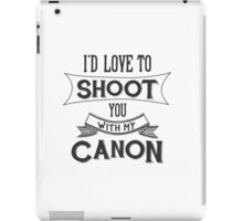 I'd love to shoot you with my Canon iPad Case/Skin