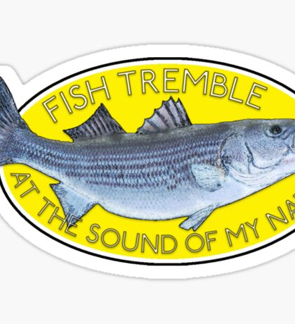 FISH TREMBLE AT THE SOUND OF MY NAME (Striper) Sticker