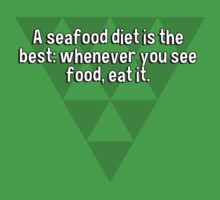A seafood diet is the best: whenever you see food' eat it. by margdbrown