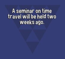 A seminar on time travel will be held two weeks ago. by margdbrown