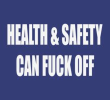 Health & Safety can F**K off! by TOM HILL - Designer