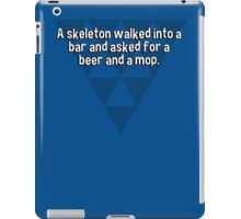 A skeleton walked into a bar and asked for a beer and a mop.  iPad Case/Skin