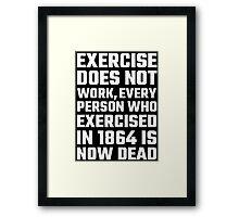 Exercise Does Not Work Framed Print