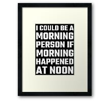 I Could Be A Morning Person Framed Print