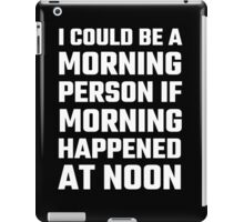 I Could Be A Morning Person iPad Case/Skin