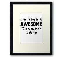 I Don't Try To Be Awesome, Awesome Tries To Be Me Framed Print