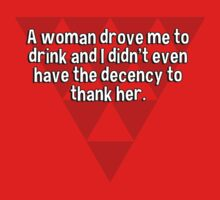 A woman drove me to drink and I didn't even have the decency to thank her. by margdbrown