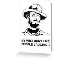 My Mule don't like people laughing Greeting Card