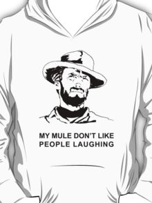 My Mule don't like people laughing T-Shirt