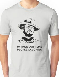 My Mule don't like people laughing Unisex T-Shirt