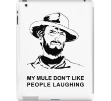 My Mule don't like people laughing iPad Case/Skin