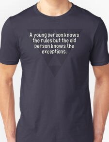 A young person knows the rules but the old person knows the exceptions. T-Shirt