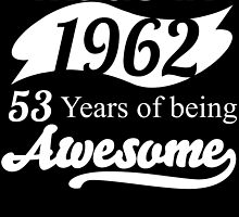Made in 1962... 53 Years of being Awesome by birthdaytees