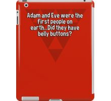 Adam and Eve were the first people on earth...Did they have belly buttons? iPad Case/Skin
