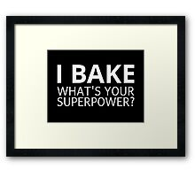 I Bake. What's Your Superpower? Framed Print
